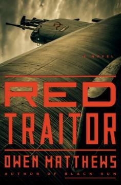 Red traitor : a novel / Owen Matthews.