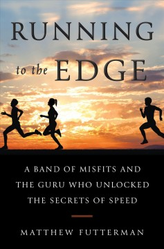 Running to the edge : an American running guru, a mysterious breakthrough, and the relentless quest for speed