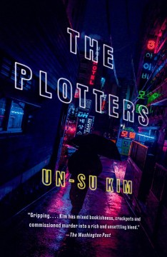 The plotters a novel / by Un-Su Kim ; translated from the Korean by Sora Kim-Russell.