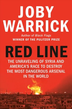 Red line : the unraveling of Syria and America's race to destroy the most dangerous arsenal in the world