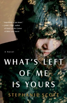 What's left of me is yours : a novel / Stephanie Scott.