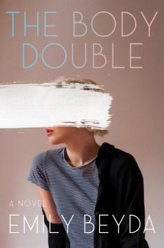 The body double / Emily Beyda.