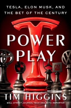Power play Tesla, Elon Musk, and the bet of the century / Tim Higgins.