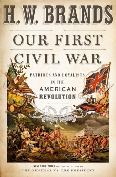 Our first civil war : patriots and loyalists in the Revolution