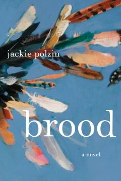 Brood : a novel / Jackie Polzin.