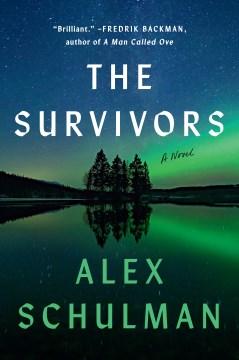 The survivors : a novel / Alex Schulman ; translated from the Swedish by Rachel Willson-Broyles.