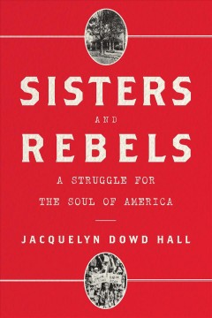Sisters and rebels : a struggle for the soul of America