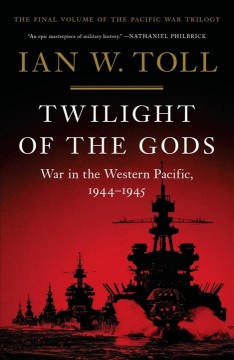 Twilight of the gods : war in the Western Pacific, 1944-1945 / Ian W. Toll.