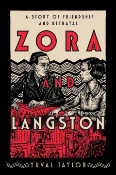 Zora and Langston a story of friendship and betrayal / Yuval Taylor.