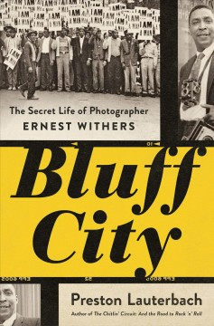 Bluff City : the secret life of photographer Ernest Withers / Preston Lauterbach.