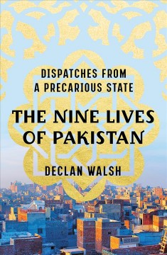 The nine lives of Pakistan : dispatches from a precarious state