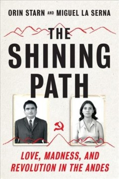The Shining Path : love, madness, and revolution in the Andes