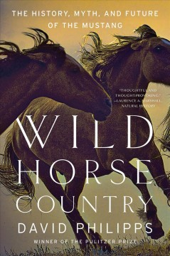 Wild Horse Country : The History, Myth, and Future of the Mustang