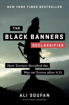 The black banners (declassified) : how torture derailed the War on Terror after 9/11