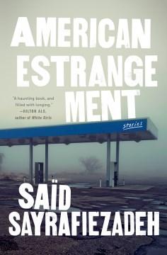 American estrangement : stories / Saïd Sayrafiezadeh.