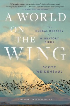 A world on the wing the global odyssey of migratory birds / Scott Weidensaul.