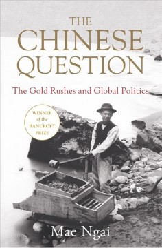 The Chinese question : the gold rushes and global politics