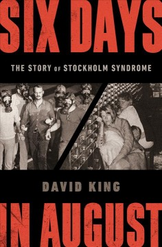 Six days in August : the story of Stockholm syndrome / David King.
