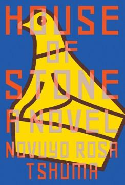 House of stone : a novel / Novuyo Rosa Tshuma.