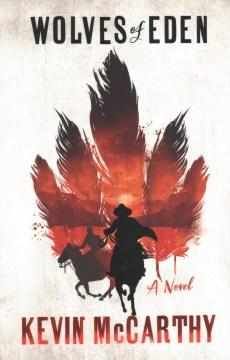 Wolves of Eden : a novel / Kevin McCarthy.