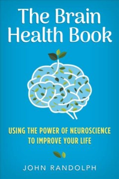 The brain health book : using the power of neuroscience to improve your life
