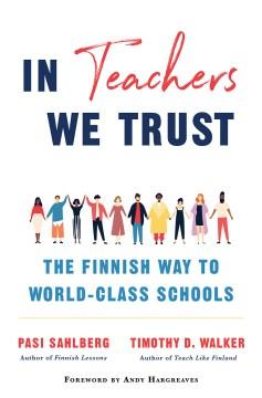 In teachers we trust : the Finishing way to world-class schools