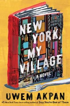 New York, my village : a  novel