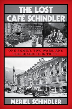 The lost Café Schindler : one family, two wars, and the search for truth / Meriel Schindler.