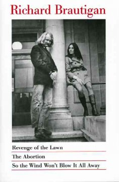 Revenge of the lawn ; The abortion ; So the wind won't blow it all away / Richard Brautigan.