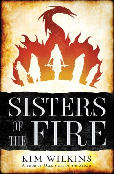 Sisters of the fire / Kim Wilkins.