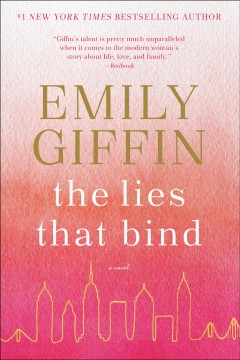 The lies that bind a novel / Emily Giffin.