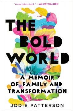 The bold world a memoir of family and transformation / Jodie Patterson.
