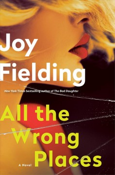 All the wrong places a novel / Joy Fielding.