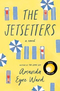 The jetsetters : a novel / Amanda Eyre Ward.