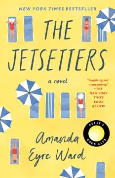 The jetsetters A Novel / Amanda Eyre Ward
