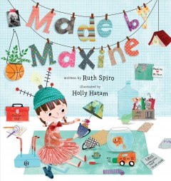 Made by Maxine / written by Ruth Spiro ; illustrated by Holly Hatam.