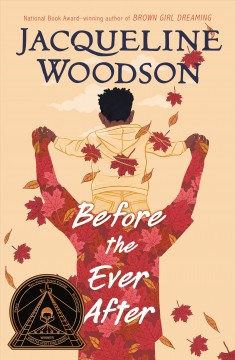 Before the ever after / Jacqueline Woodson.