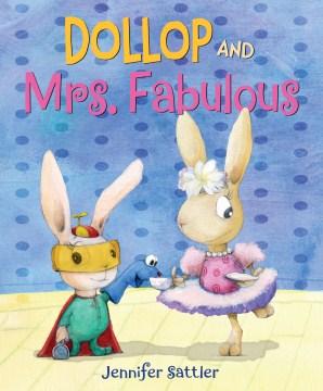 Dollop and Mrs. Fabulous / Jennifer Sattler.