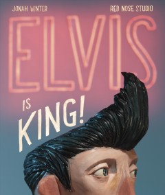 Elvis is King! / written by Jonah Winter ; illustrated by Red Nose Studio.