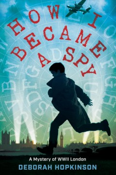 How i became a spy A Mystery of WWII London / Deborah Hopkinson