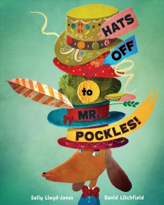 Hats off to Mr. Pockles! / by Sally Lloyd-Jones ; illustrated by David Litchfield.