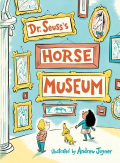 Dr. Seuss's horse museum / illustrated by Andrew Joyner.