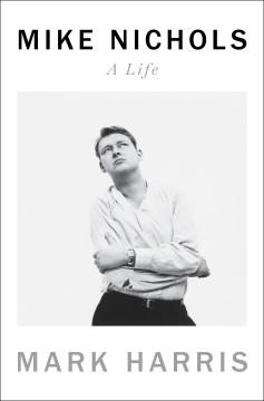 Mike Nichols : A Life