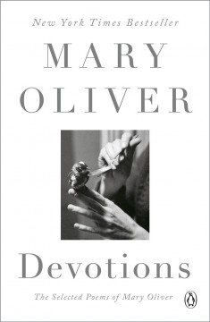 Devotions the selected poems of Mary Oliver / Mary Oliver.