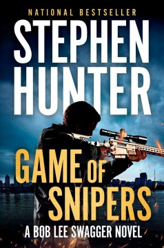 Game of snipers  / by Stephen Hunter.