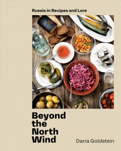 Beyond the North wind : revealing Russia, its recipes and lore