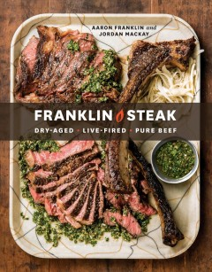 Franklin steak : dry-aged, live-fired, pure beef