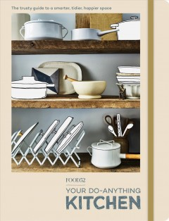 Food52 your do - anything kitchen  : the trusty guide to a smarter, tidier, happier