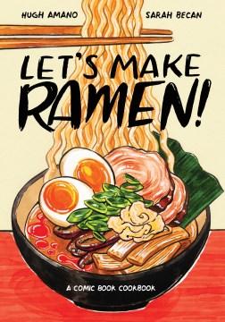 Let's make ramen! : a comic book cookbook