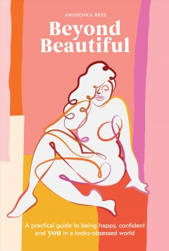 Beyond beautiful : a practical guide to being happy, confident, and you in a looks-obsessed world